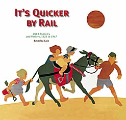 It's Quicker by Rail - LNER Publicity & Posters 1923-1947